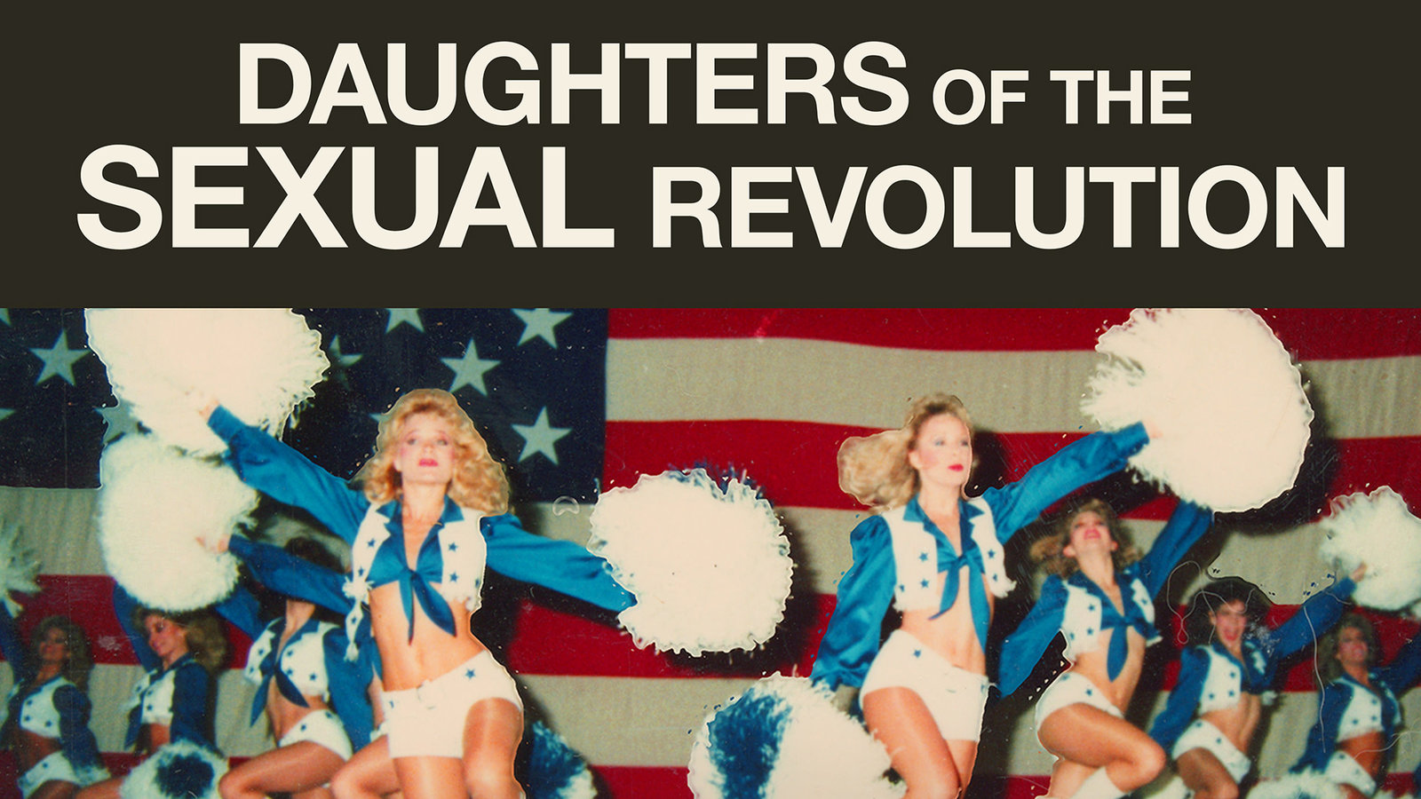 Daughters of the Sexual Revolution - The Untold Story of the Dallas Cowboys Cheerleaders