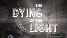 The Dying of Light - The History of Motion Picture Presentation