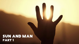 Sun and Man - Part One